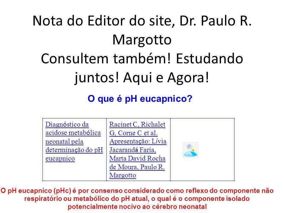 Nota do Editor do site, Dr. Paulo R. Margotto Consultem também! Estudando juntos! Aqui e Agora! Diagn ó stico da acidose metab ó lica neonatal pela de