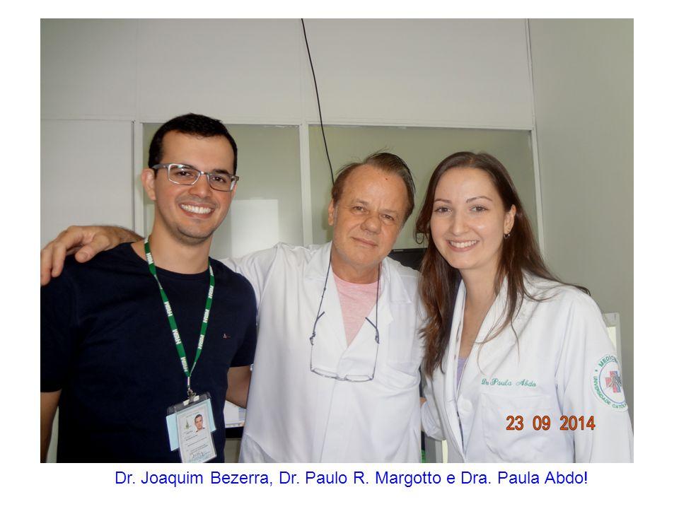 Dr. Joaquim Bezerra, Dr. Paulo R. Margotto e Dra. Paula Abdo!