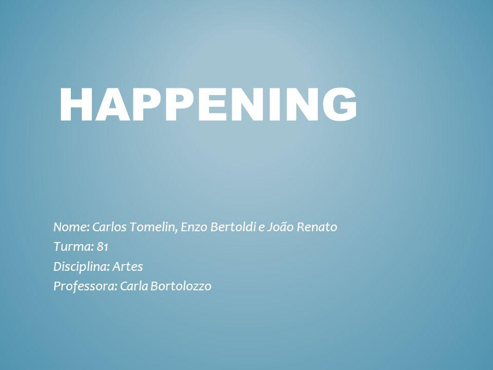 HAPPENING Nome: Carlos Tomelin, Enzo Bertoldi e João Renato Turma: 81 Disciplina: Artes Professora: Carla Bortolozzo