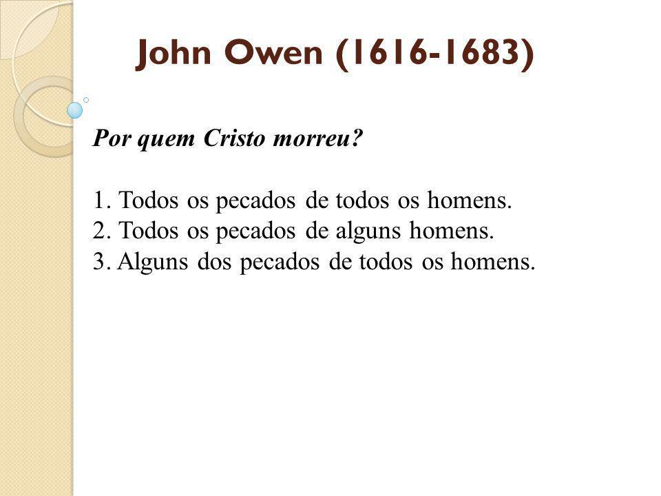 John Owen (1616-1683) Por quem Cristo morreu.1. Todos os pecados de todos os homens.