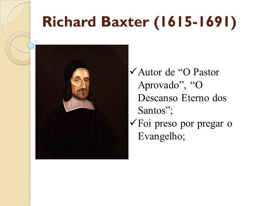 Richard Baxter (1615-1691) Autor de O Pastor Aprovado , O Descanso Eterno dos Santos ; Foi preso por pregar o Evangelho;