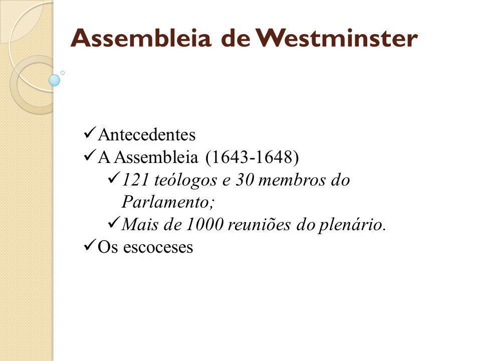 Antecedentes A Assembleia (1643-1648) 121 teólogos e 30 membros do Parlamento; Mais de 1000 reuniões do plenário.