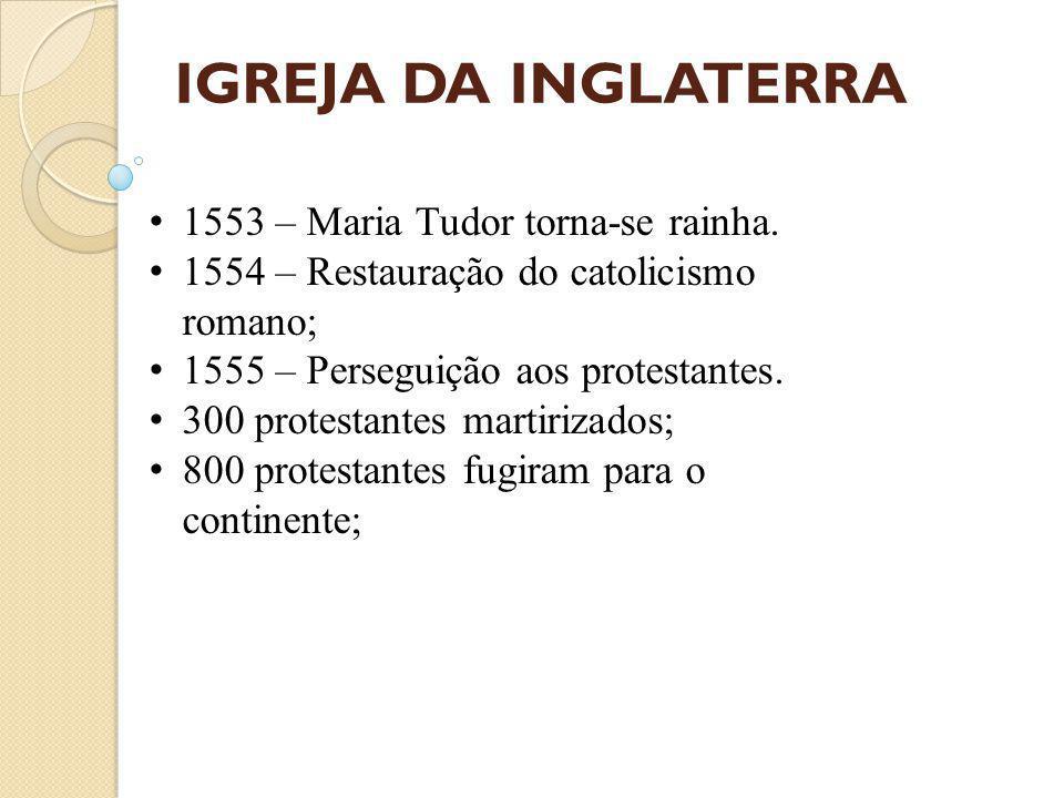 IGREJA DA INGLATERRA 1553 – Maria Tudor torna-se rainha.