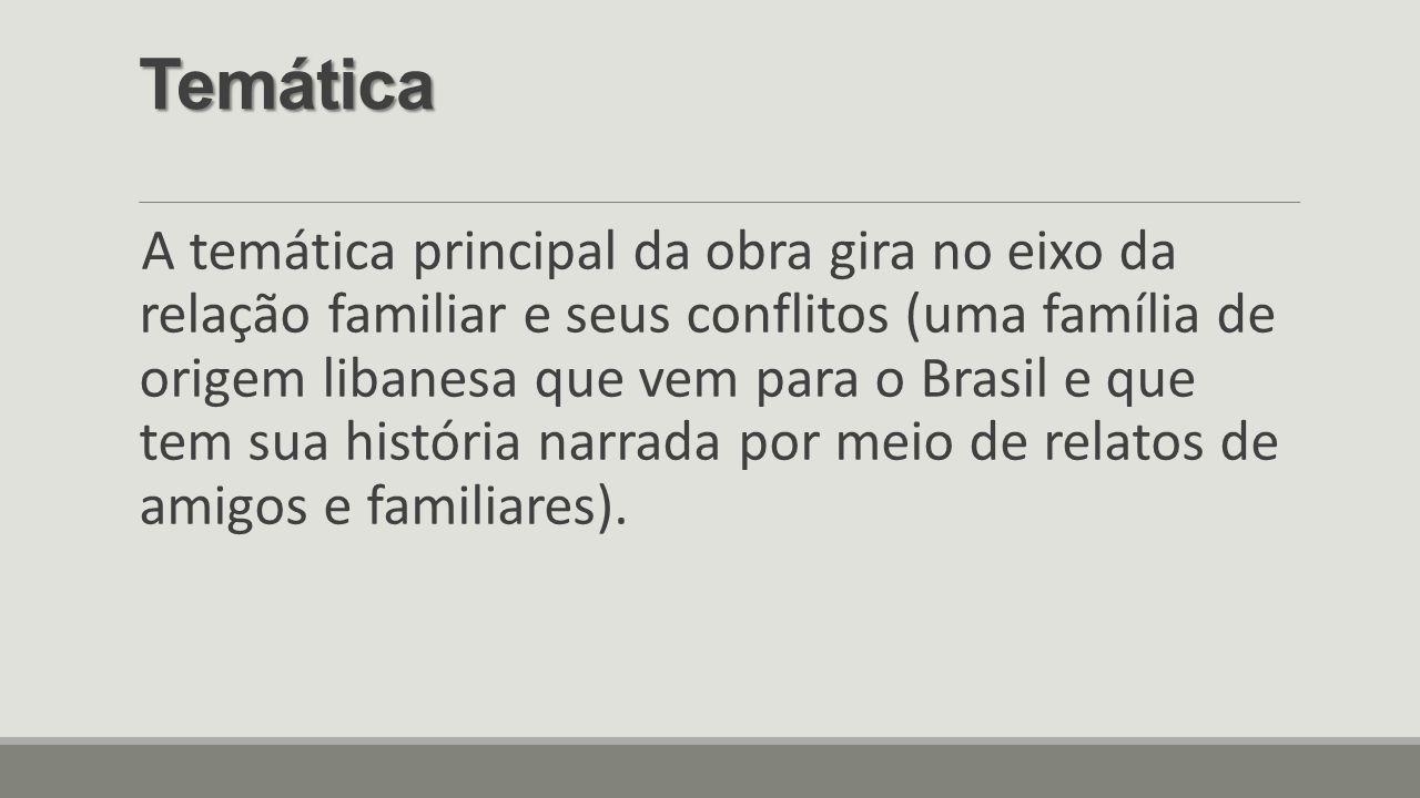 Temática A temática principal da obra gira no eixo da relação familiar e seus conflitos (uma família de origem libanesa que vem para o Brasil e que te