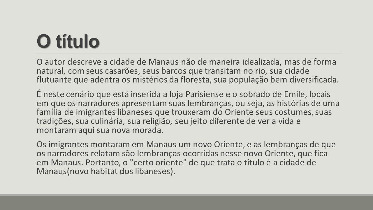O título O autor descreve a cidade de Manaus não de maneira idealizada, mas de forma natural, com seus casarões, seus barcos que transitam no rio, sua