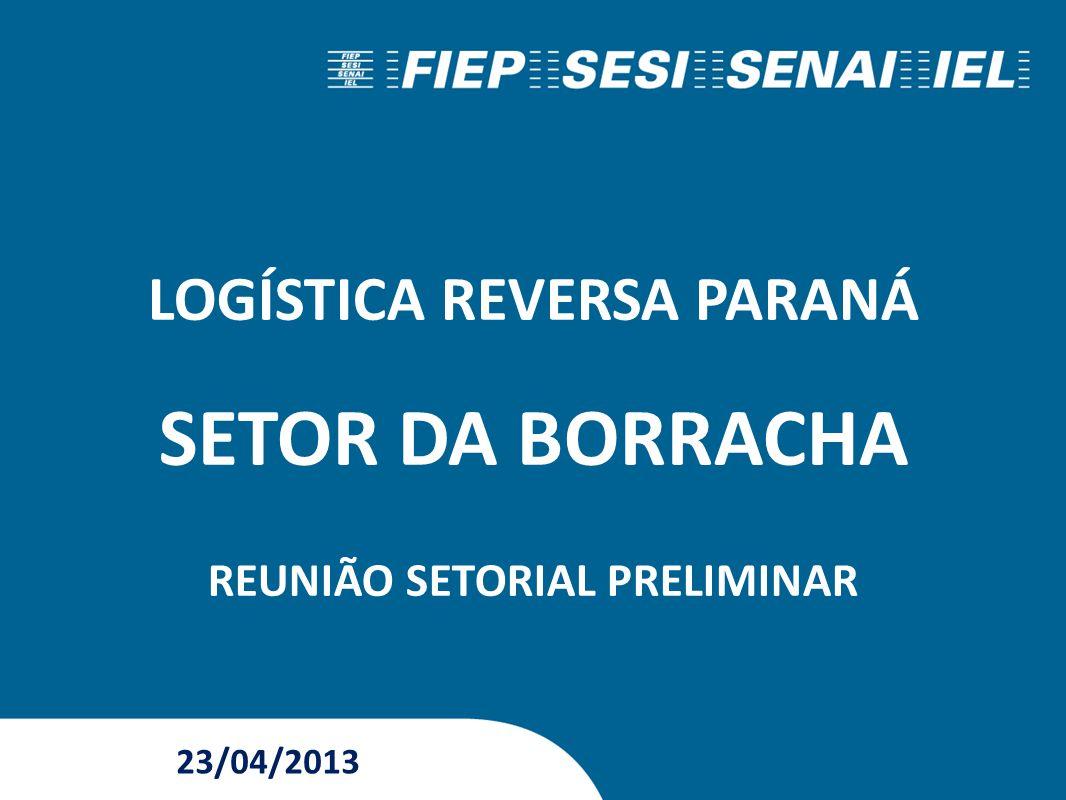 LOGÍSTICA REVERSA PARANÁ SETOR DA BORRACHA REUNIÃO SETORIAL PRELIMINAR 23/04/2013