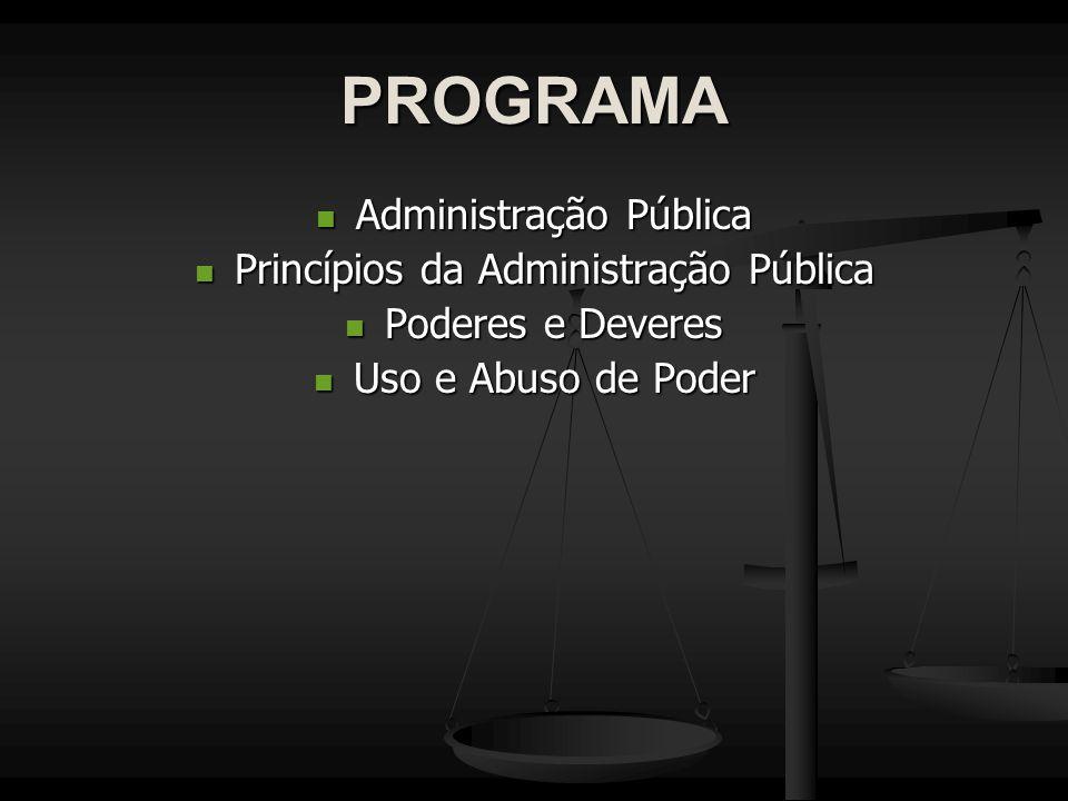 PROGRAMA Administração Pública Administração Pública Princípios da Administração Pública Princípios da Administração Pública Poderes e Deveres Poderes