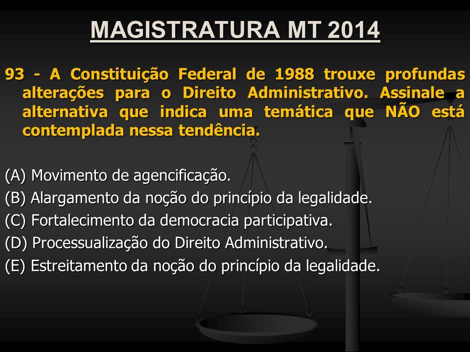 MAGISTRATURA MT 2014 93 - A Constituição Federal de 1988 trouxe profundas alterações para o Direito Administrativo. Assinale a alternativa que indica