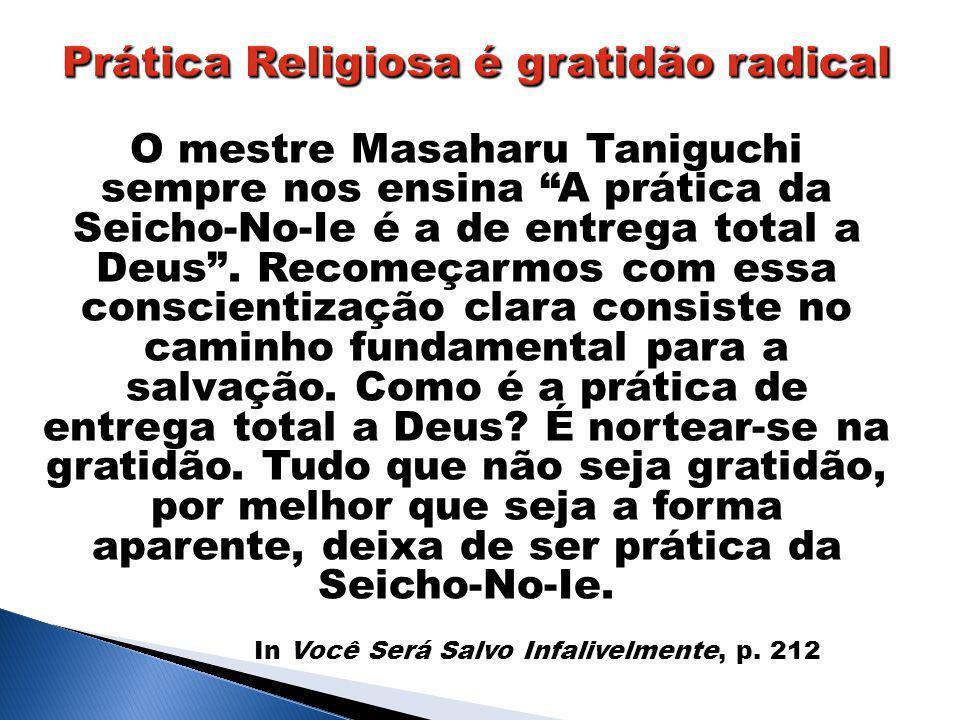 O mestre Masaharu Taniguchi sempre nos ensina A prática da Seicho-No-Ie é a de entrega total a Deus .