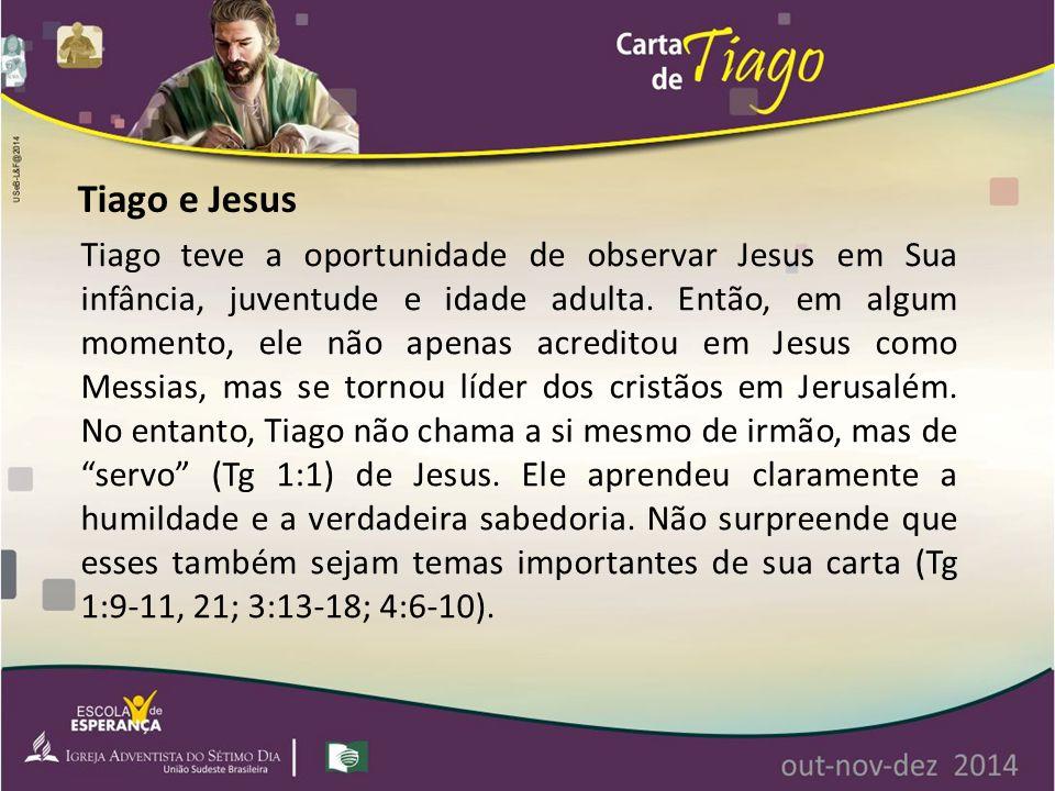 Tiago teve a oportunidade de observar Jesus em Sua infância, juventude e idade adulta. Então, em algum momento, ele não apenas acreditou em Jesus como