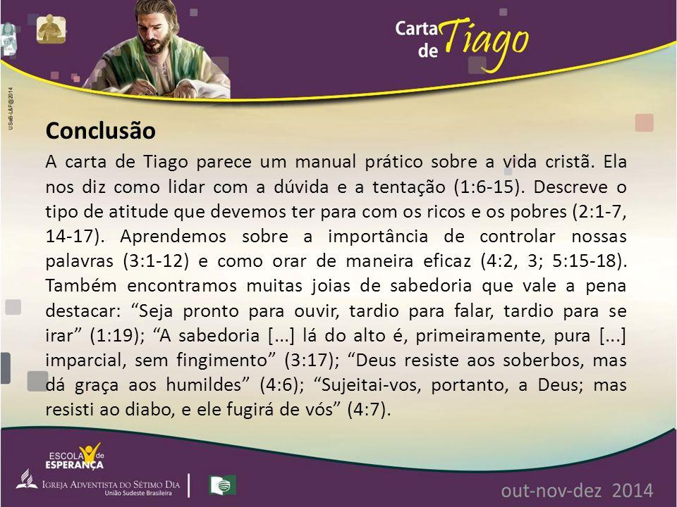 A carta de Tiago parece um manual prático sobre a vida cristã. Ela nos diz como lidar com a dúvida e a tentação (1:6-15). Descreve o tipo de atitude q