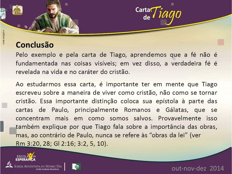 Pelo exemplo e pela carta de Tiago, aprendemos que a fé não é fundamentada nas coisas visíveis; em vez disso, a verdadeira fé é revelada na vida e no