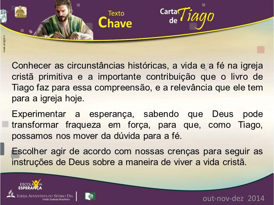 Conhecer as circunstâncias históricas, a vida e a fé na igreja cristã primitiva e a importante contribuição que o livro de Tiago faz para essa compree