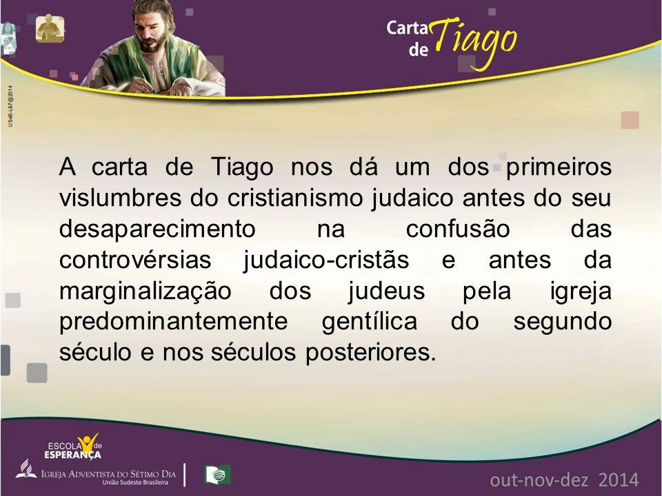 A carta de Tiago nos dá um dos primeiros vislumbres do cristianismo judaico antes do seu desaparecimento na confusão das controvérsias judaico-cristãs