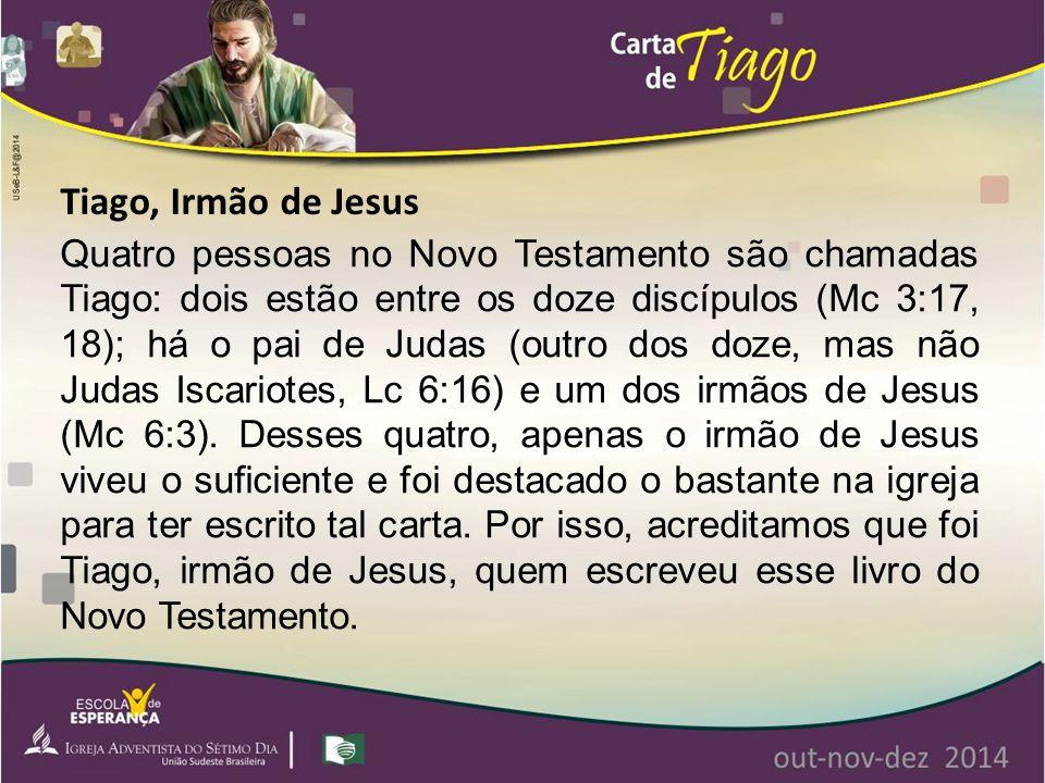 Quatro pessoas no Novo Testamento são chamadas Tiago: dois estão entre os doze discípulos (Mc 3:17, 18); há o pai de Judas (outro dos doze, mas não Ju