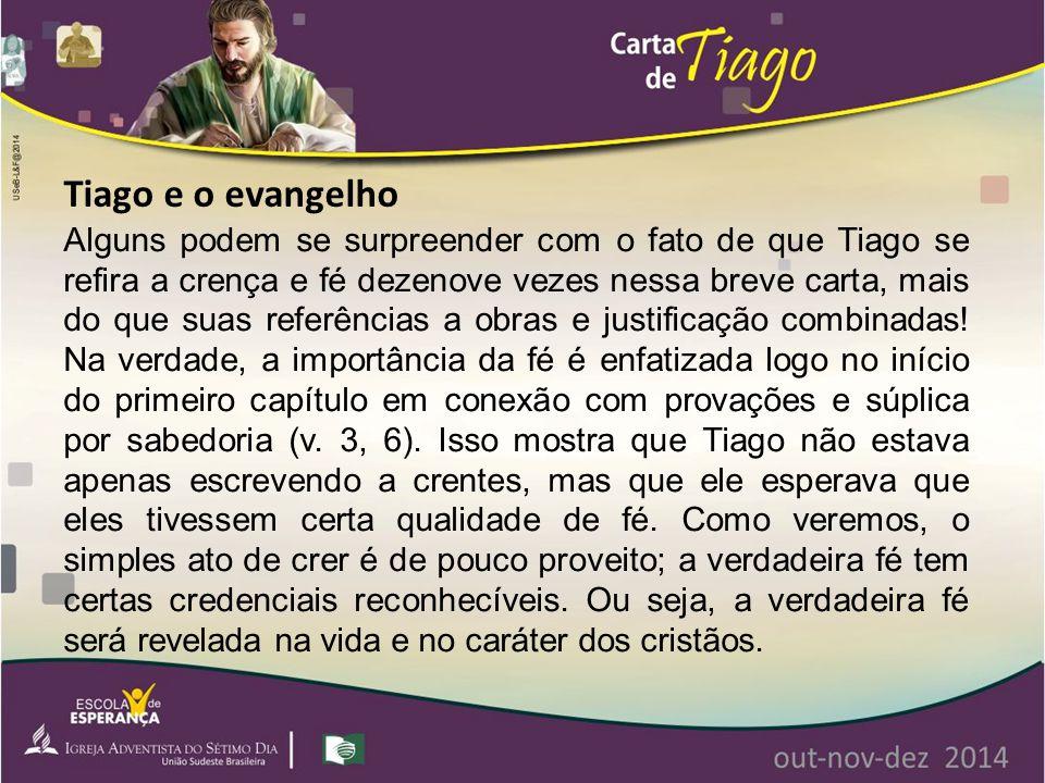 Alguns podem se surpreender com o fato de que Tiago se refira a crença e fé dezenove vezes nessa breve carta, mais do que suas referências a obras e j