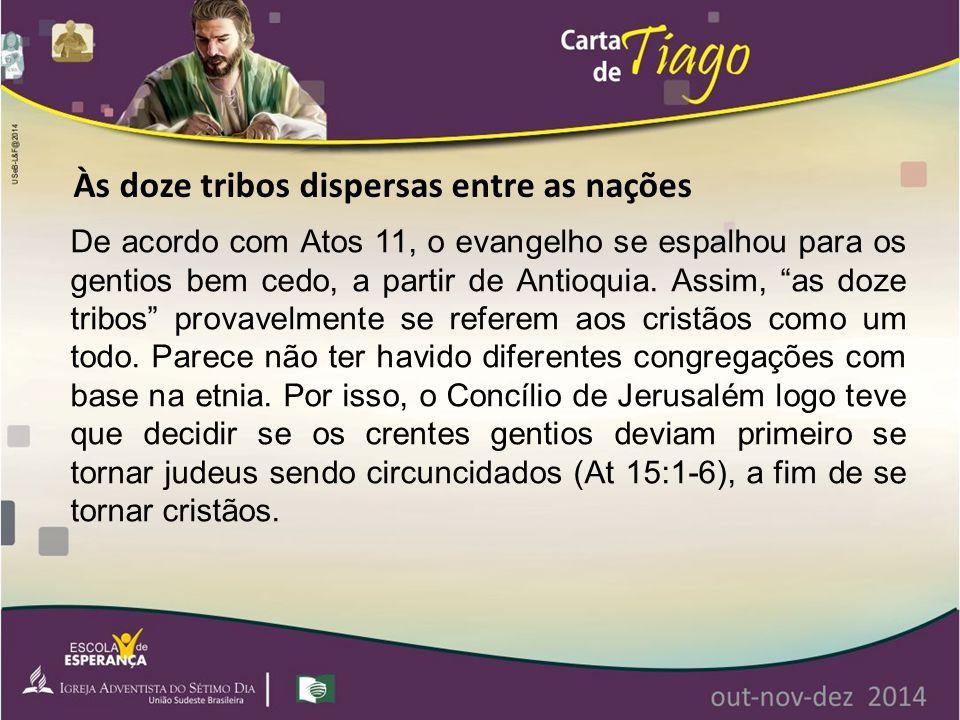"""De acordo com Atos 11, o evangelho se espalhou para os gentios bem cedo, a partir de Antioquia. Assim, """"as doze tribos"""" provavelmente se referem aos c"""