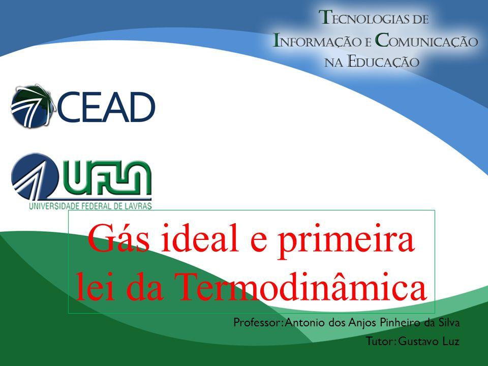 Gás ideal e primeira lei da Termodinâmica Professor: Antonio dos Anjos Pinheiro da Silva Tutor: Gustavo Luz