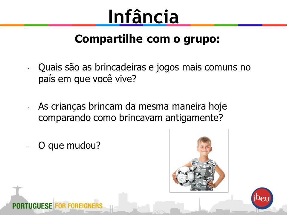 Infância Compartilhe com o grupo: - Quais são as brincadeiras e jogos mais comuns no país em que você vive.