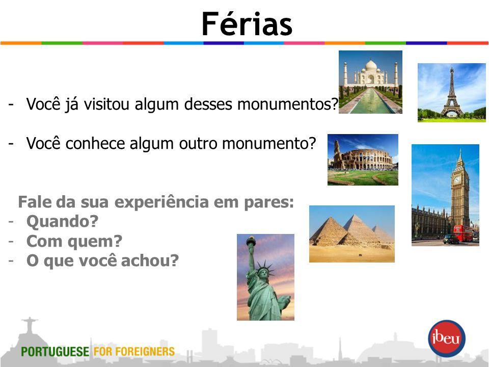 Férias -Você já visitou algum desses monumentos. -Você conhece algum outro monumento.
