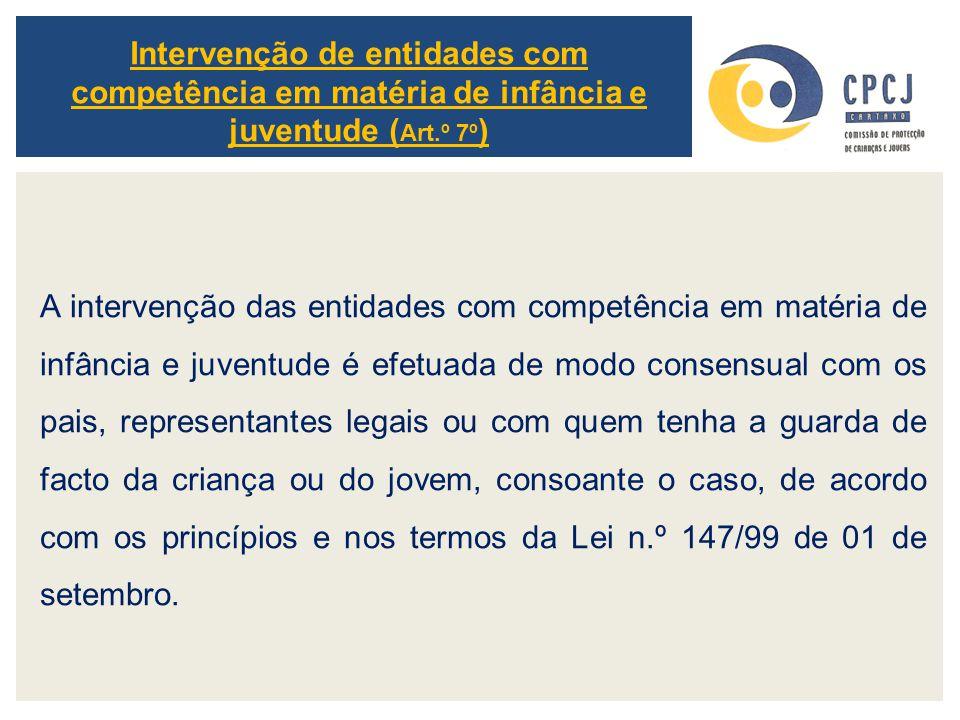 A intervenção das entidades com competência em matéria de infância e juventude é efetuada de modo consensual com os pais, representantes legais ou com