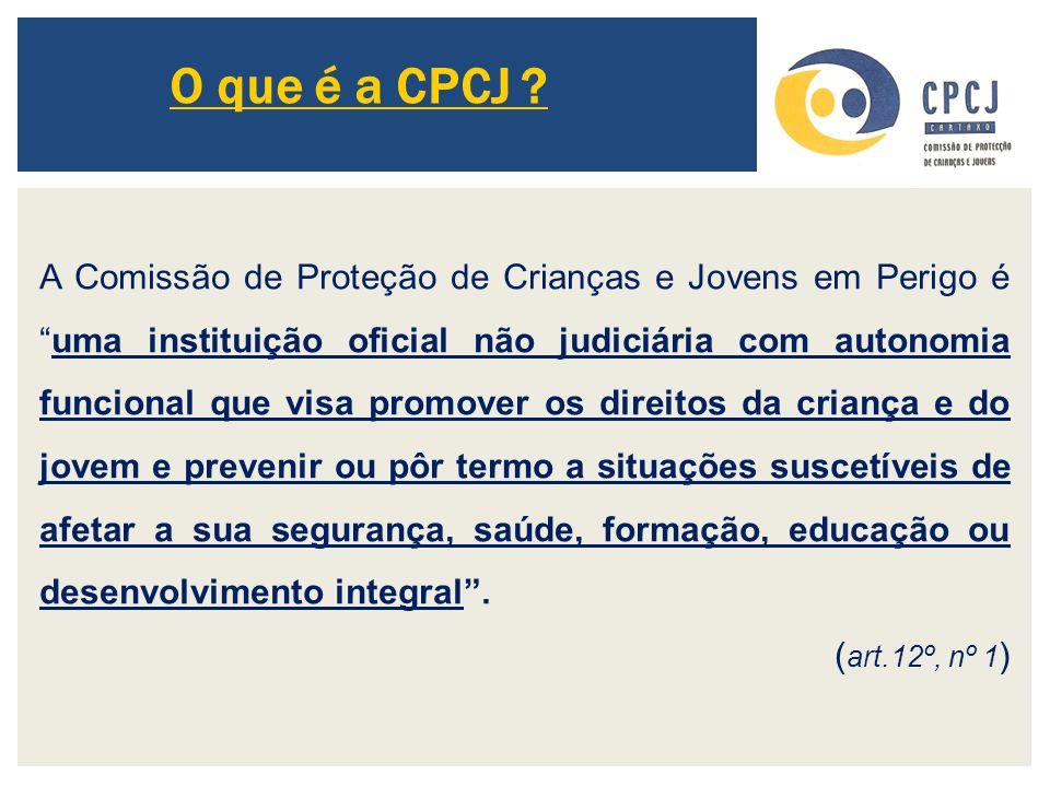 """O que é a CPCJ ? A Comissão de Proteção de Crianças e Jovens em Perigo é """"uma instituição oficial não judiciária com autonomia funcional que visa prom"""