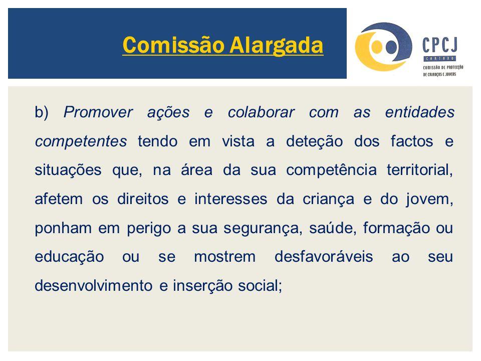 Comissão Alargada b) Promover ações e colaborar com as entidades competentes tendo em vista a deteção dos factos e situações que, na área da sua compe