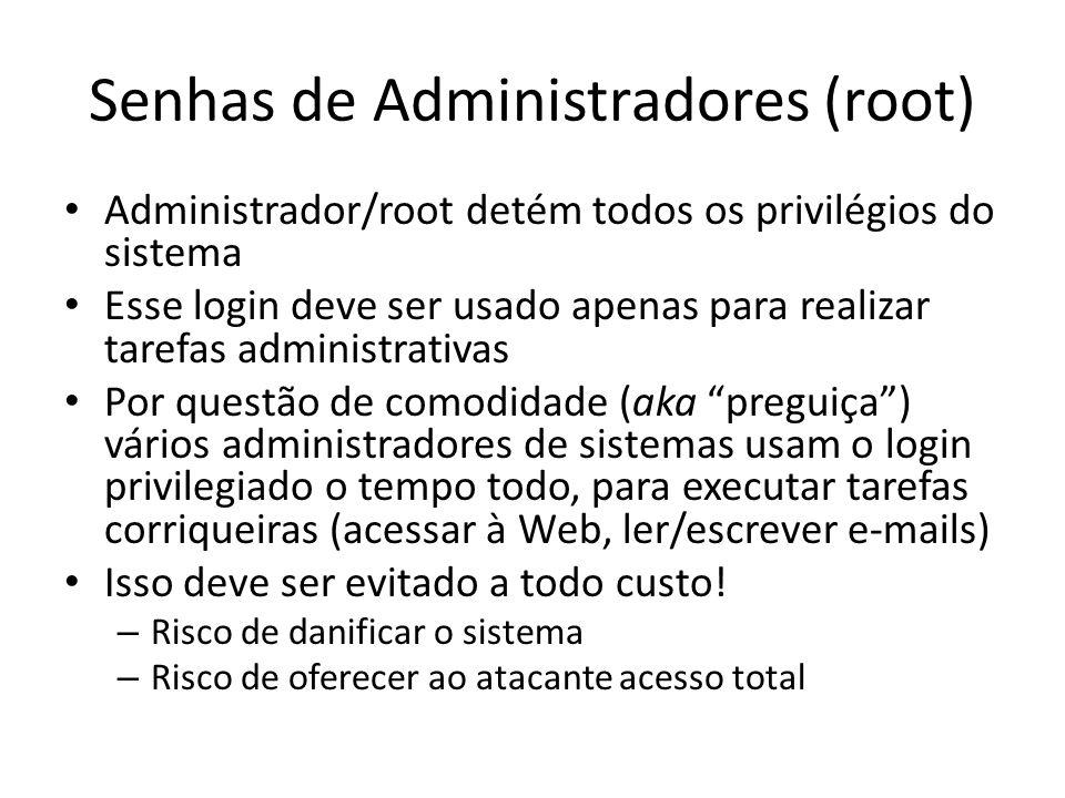 Senhas de Administradores (root) Administrador/root detém todos os privilégios do sistema Esse login deve ser usado apenas para realizar tarefas admin