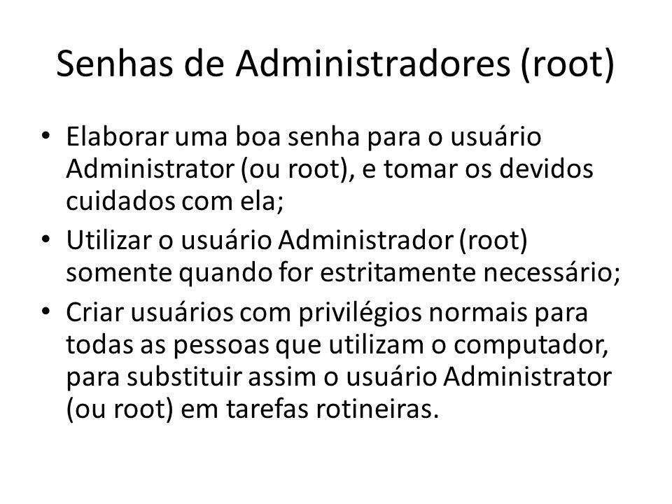 Senhas de Administradores (root) Elaborar uma boa senha para o usuário Administrator (ou root), e tomar os devidos cuidados com ela; Utilizar o usuári