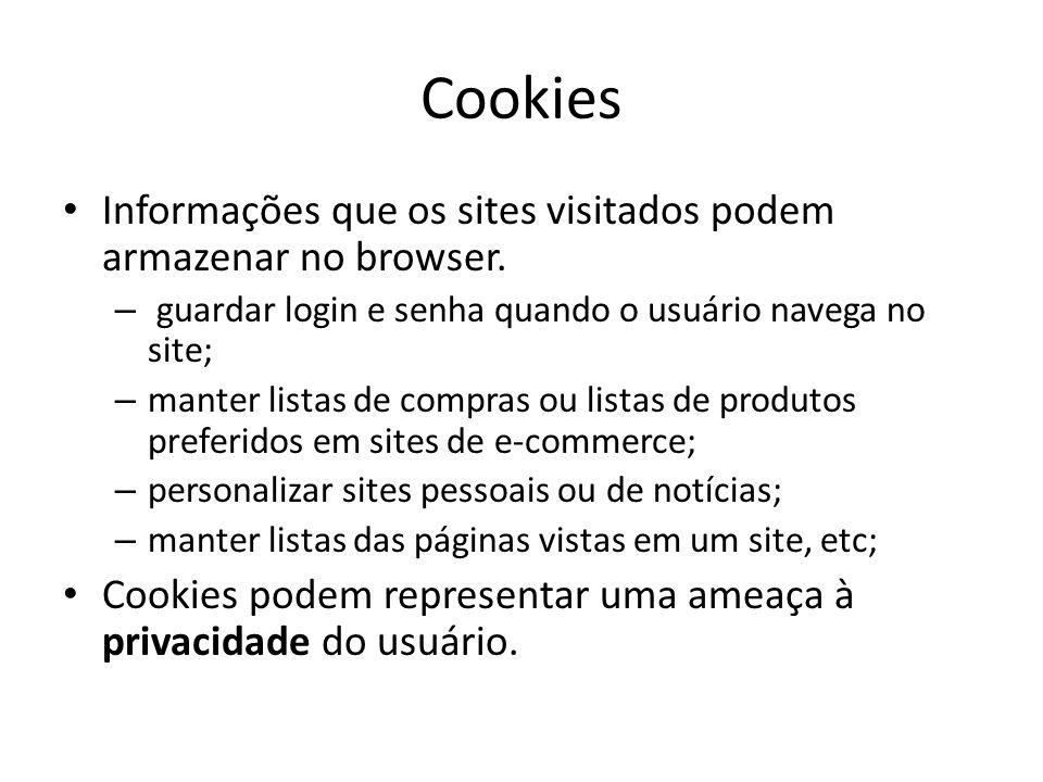 Cookies Informações que os sites visitados podem armazenar no browser. – guardar login e senha quando o usuário navega no site; – manter listas de com