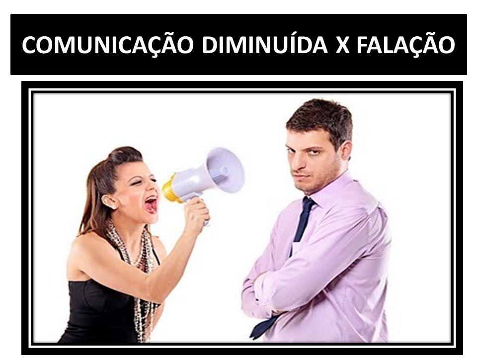 COMUNICAÇÃO DIMINUÍDA X FALAÇÃO