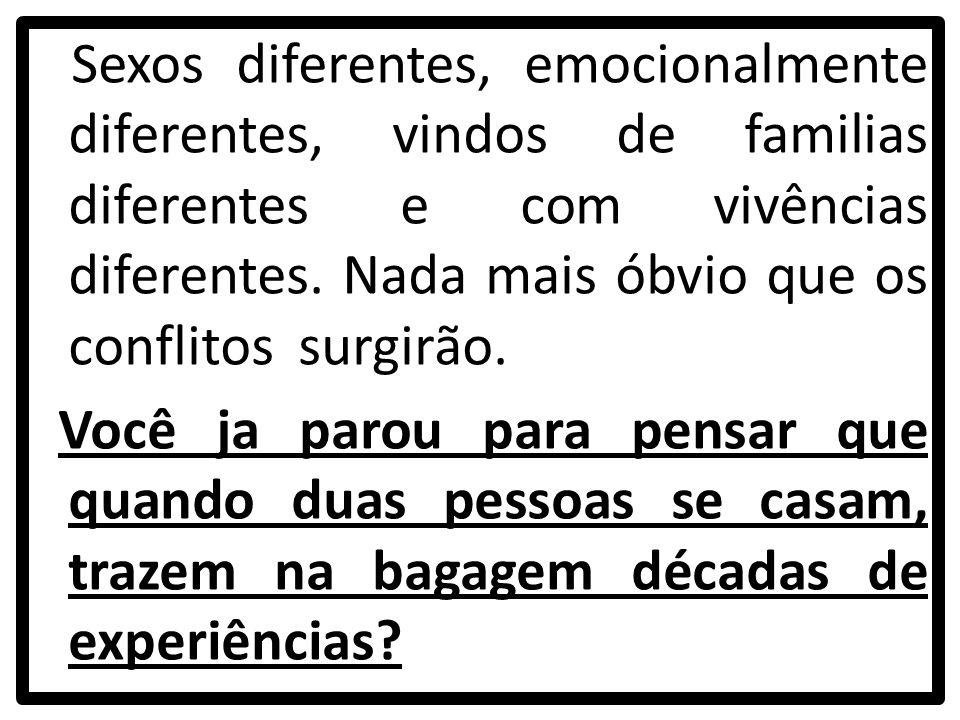 Sexos diferentes, emocionalmente diferentes, vindos de familias diferentes e com vivências diferentes.