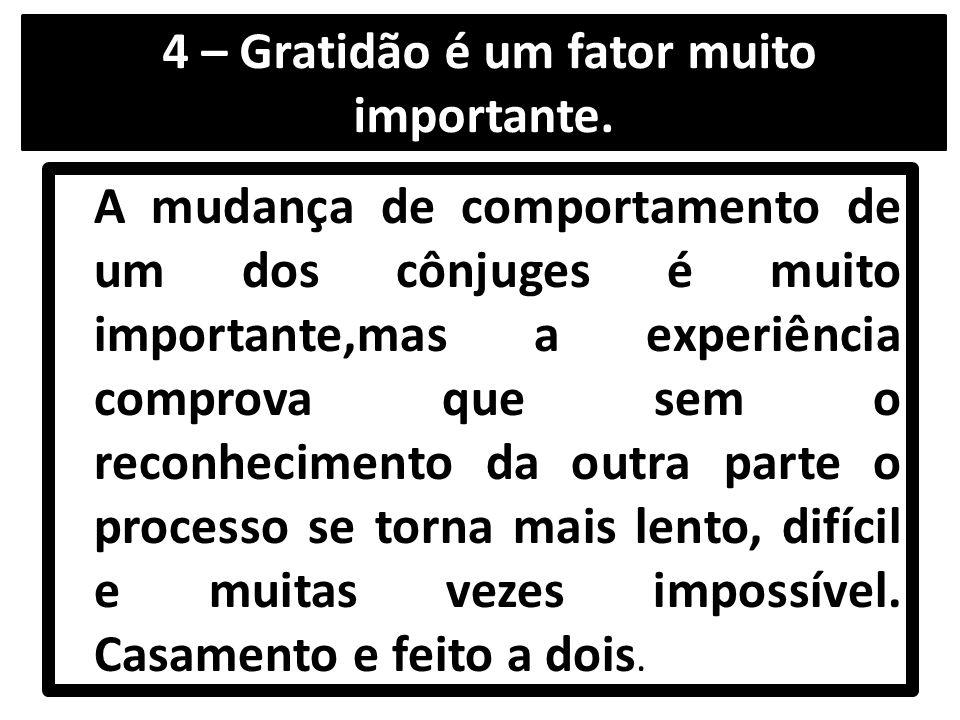 4 – Gratidão é um fator muito importante.