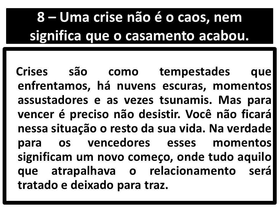8 – Uma crise não é o caos, nem significa que o casamento acabou.