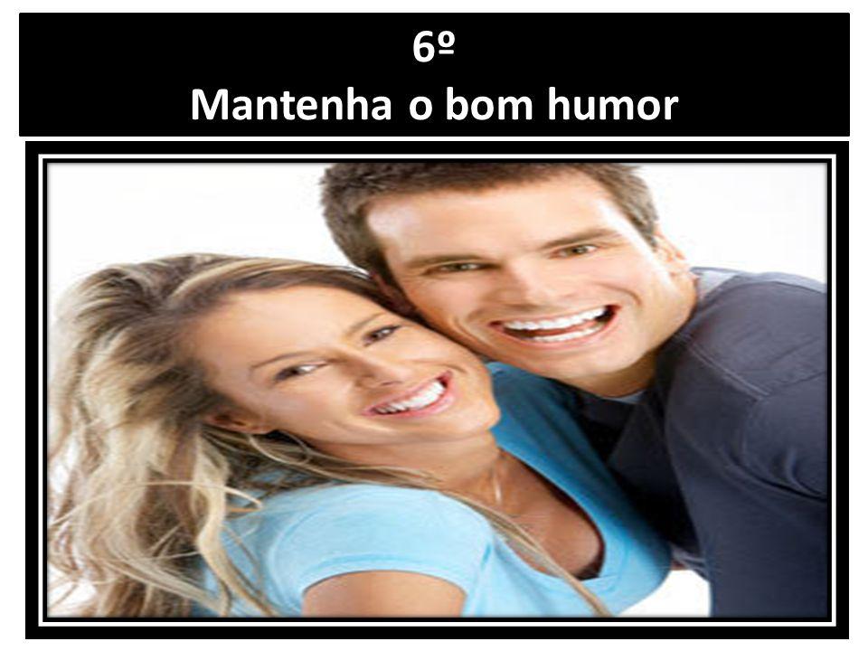 6º Mantenha o bom humor