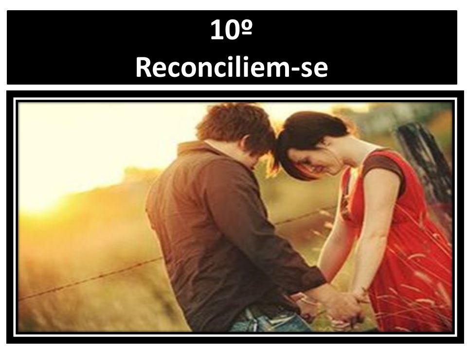 10º Reconciliem-se