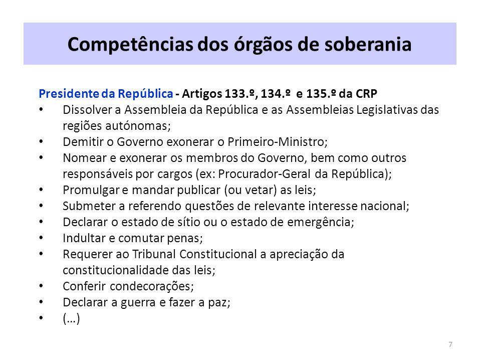Competências dos órgãos de soberania 7 Presidente da República - Artigos 133.º, 134.º e 135.º da CRP Dissolver a Assembleia da República e as Assemble