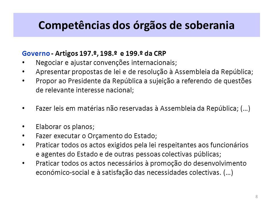 Competências dos órgãos de soberania 8 Governo - Artigos 197.º, 198.º e 199.º da CRP Negociar e ajustar convenções internacionais; Apresentar proposta