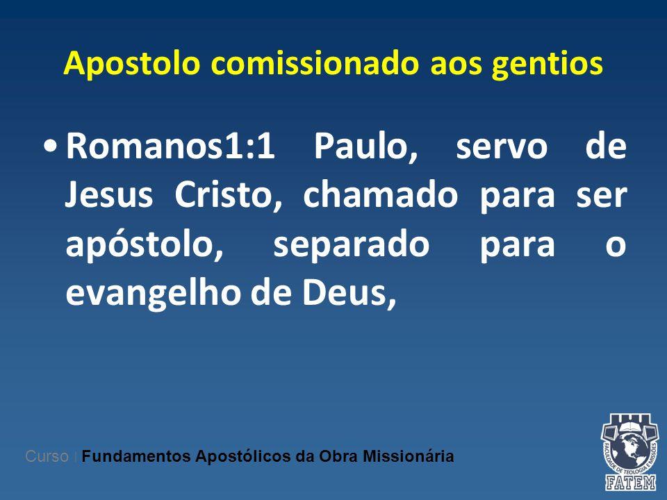 Apostolo comissionado aos gentios Romanos1:1 Paulo, servo de Jesus Cristo, chamado para ser apóstolo, separado para o evangelho de Deus, Curso | Funda