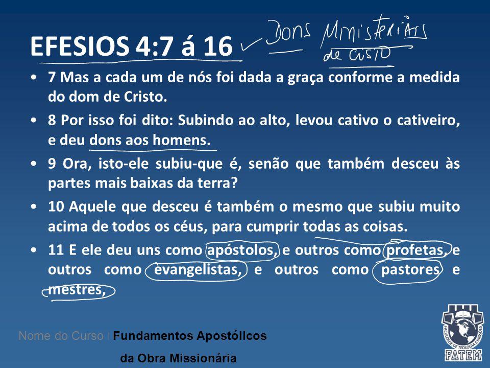 EFESIOS 4:7 á 16 7 Mas a cada um de nós foi dada a graça conforme a medida do dom de Cristo. 8 Por isso foi dito: Subindo ao alto, levou cativo o cati
