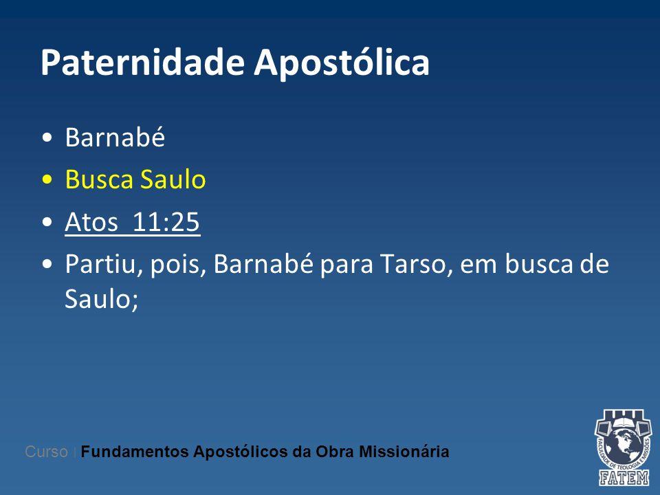 Paternidade Apostólica Barnabé Busca Saulo Atos 11:25 Partiu, pois, Barnabé para Tarso, em busca de Saulo; Curso | Fundamentos Apostólicos da Obra Mis