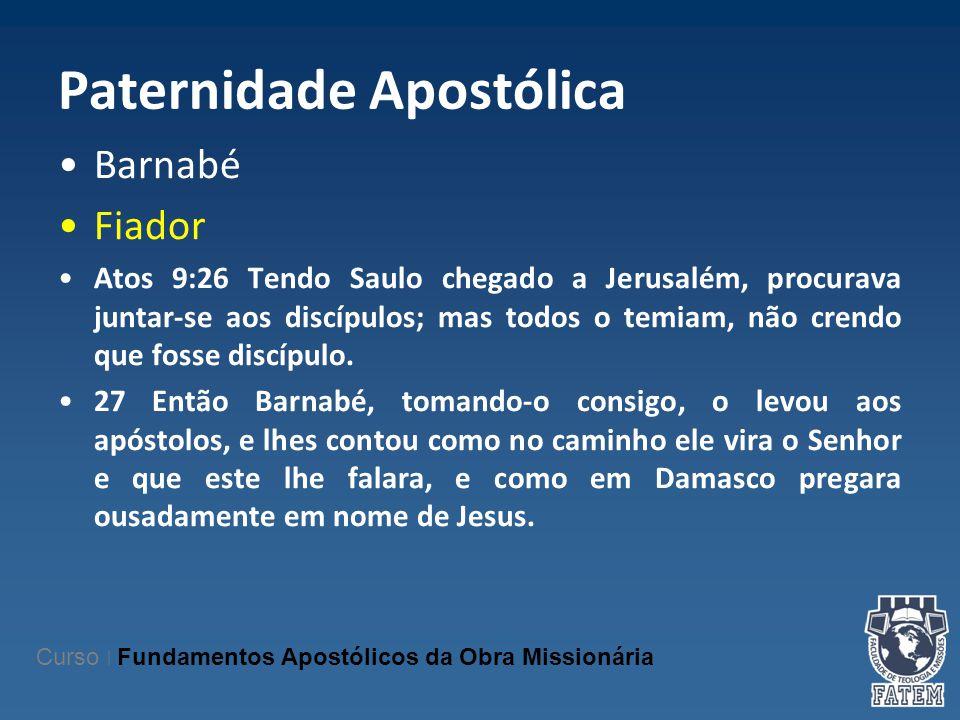 Paternidade Apostólica Barnabé Fiador Atos 9:26 Tendo Saulo chegado a Jerusalém, procurava juntar-se aos discípulos; mas todos o temiam, não crendo qu
