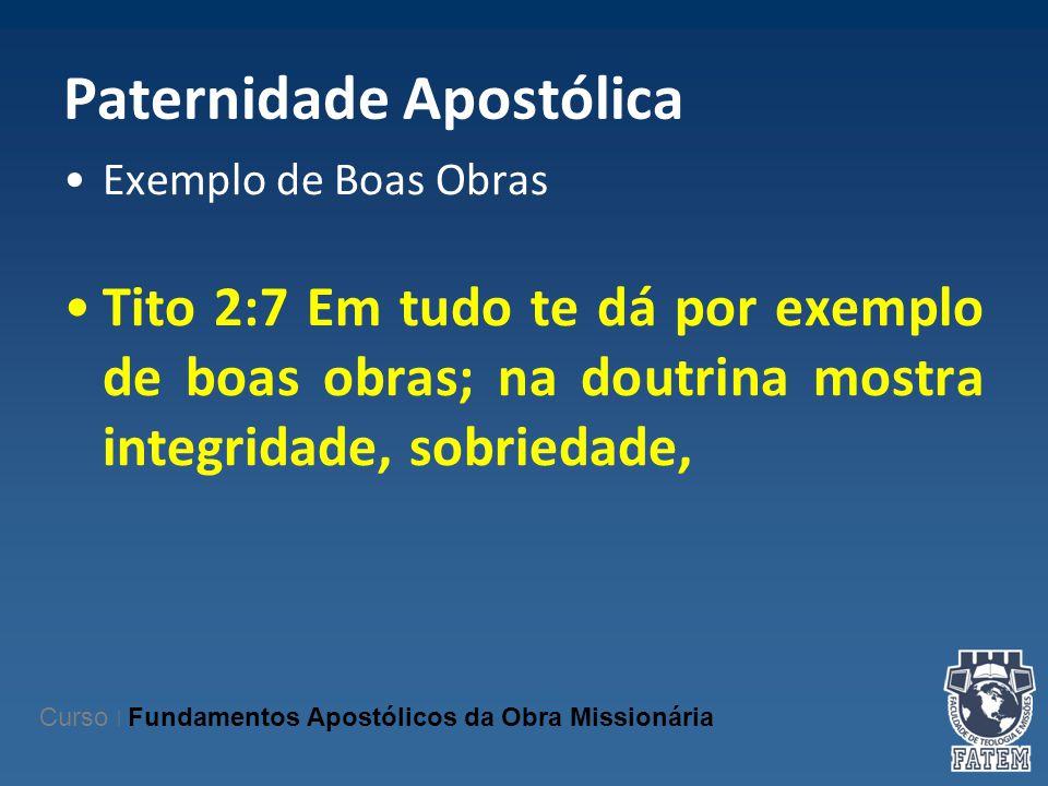 Paternidade Apostólica Exemplo de Boas Obras Tito 2:7 Em tudo te dá por exemplo de boas obras; na doutrina mostra integridade, sobriedade, Curso | Fun