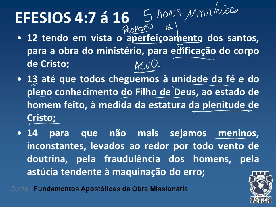 EFESIOS 4:7 á 16 12 tendo em vista o aperfeiçoamento dos santos, para a obra do ministério, para edificação do corpo de Cristo; 13 até que todos chegu