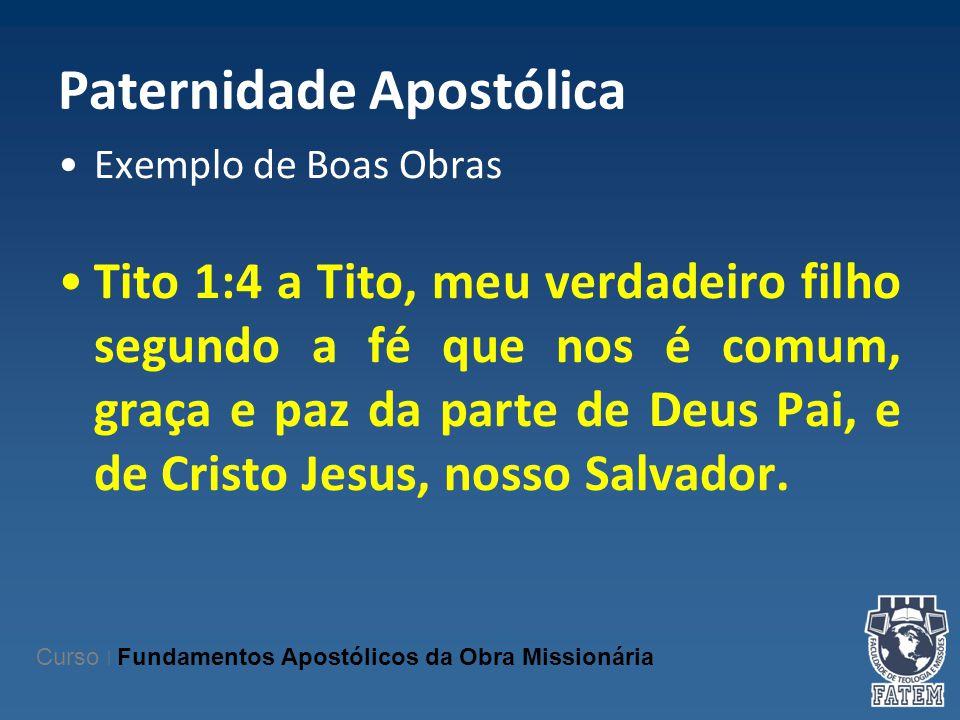 Paternidade Apostólica Exemplo de Boas Obras Tito 1:4 a Tito, meu verdadeiro filho segundo a fé que nos é comum, graça e paz da parte de Deus Pai, e d