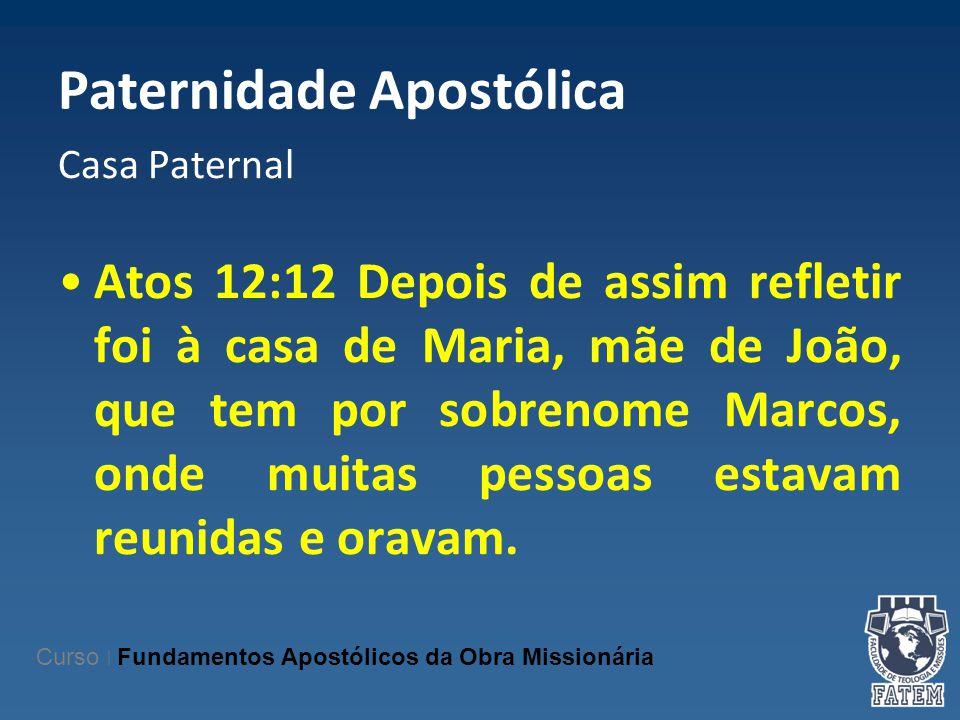 Paternidade Apostólica Casa Paternal Atos 12:12 Depois de assim refletir foi à casa de Maria, mãe de João, que tem por sobrenome Marcos, onde muitas p