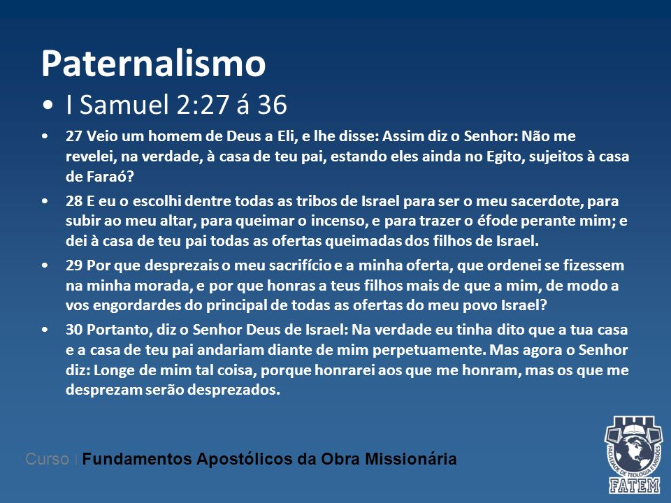 Paternalismo I Samuel 2:27 á 36 27 Veio um homem de Deus a Eli, e lhe disse: Assim diz o Senhor: Não me revelei, na verdade, à casa de teu pai, estand