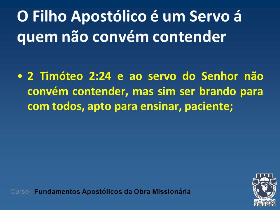 O Filho Apostólico é um Servo á quem não convém contender 2 Timóteo 2:24 e ao servo do Senhor não convém contender, mas sim ser brando para com todos,