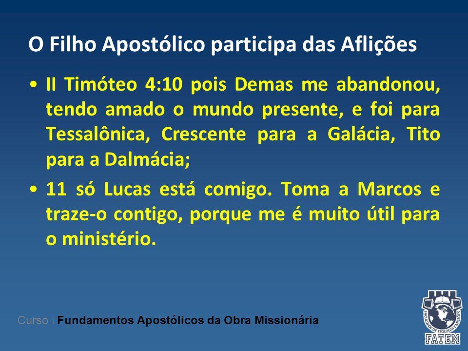 O Filho Apostólico participa das Aflições II Timóteo 4:10 pois Demas me abandonou, tendo amado o mundo presente, e foi para Tessalônica, Crescente par