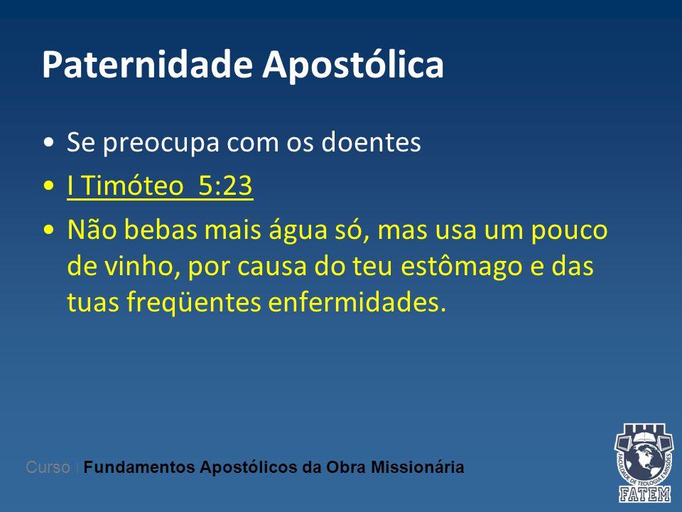 Paternidade Apostólica Se preocupa com os doentes I Timóteo 5:23 Não bebas mais água só, mas usa um pouco de vinho, por causa do teu estômago e das tu